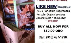 70-75 HARLEQUIN ROMANCE NOVELS - $50 (Save $370 off original cost, $6/ea). LIKE NEW -- read only once... EXCELLENT (NEW) CONDITION! Located in North Torrance, CA (near Artesia & Western)  SELL ALL FOR $50 OBO  (310) 497-1798