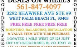 DEALS ON WHEELS WWWTiresWestPalmBeach.NET  3292 SHAWNEE AVE #9 WEST PALM BEACH, FL 33409 LOCATED 1 MILE WEST OF 95 JUST OFF OKEECHOBEE BLVD EXIT 70  CALL NOW -- ALL PRICINGS INCLUDES FREE FREE FREE MOUNTING BALANCING AND INSTALLATION NO
