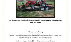 Serving the surrounding four state area for brush hogging, tilling, blade, and dirt work.  Prices are as following: Garden Tilling and Brush hogging: $40 per hour, minimum 2 hours. (Prices may vary depending on lay of land and extent of brush) Blade