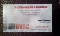 D&D Heating A/C &Appliance Repairing all brands and all appliances including water heaters. Certified In Basic Electrical Gas Heat Electric Heat Air Conditioning Heat pump Light commercial refrigeration Light commercial A/C Appliance repair Universal EPA