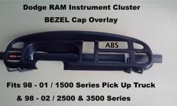 Dodge Ram Instrument Cluster Bezel Cap Overlay NEW Fits 98-01 1500 Series Pick Up Truck and 98-02 2500 & 3500 Series Pick Up Truck Fits right over your original Bezel Hides Cracks and actually prevents the entire Bezel from falling apart completely