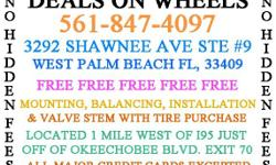 DEALS ON WHEELS WWW.TiresWestPalmBeach.NET 3292 SHAWNEE AVE #9 WEST PALM BEACH, FL 33409 LOCATED 1 MILE WEST OF 95 JUST OFF OKEECHOBEE BLVD EXIT 70 CALL NOW -- ALL PRICINGS INCLUDES FREE FREE FREE MOUNTING BALANCING AND INSTALLATION NO