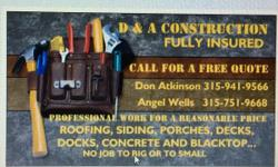 Do you need any home remodeling done? We do it all, from roofing to a bathroom remodel. Give us a call @ D&A Construction for a fee quote. Don: 315-941-9566 or angel: 315-751-9668.