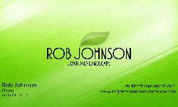 Rob Johnson Lawn and Landscape is a licensed and insured company looking forward to doing business with you.We specialize in. Lawn Maintenance Landscaping Shrub Trimming and Removal Spring/Fall Clean-Up Light Hauling Small Tree Trimming and Removal