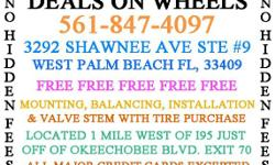 DEALS ON WHEELS WWWTiresWestPalmBeach.NET 3292 SHAWNEE AVE #9 WEST PALM BEACH, FL 33409 LOCATED 1 MILE WEST OF 95 JUST OFF OKEECHOBEE BLVD EXIT 70 CALL NOW -- ALL PRICINGS INCLUDES FREE FREE FREE MOUNTING BALANCING AND INSTALLATION NO HIDDENING FEES ALL