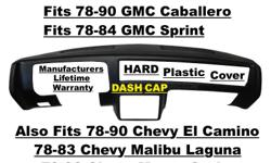 Plastic Dash Cap Overlay HARD Cover Fits GMC & Chevy Glue this Cap right over your Original DASH Board to make it look like NEW Again ! Fits 78-90 GMC Caballero Fits 78-84 GMC Sprint Fits 78-90 Chevy El Camino Fits 78-83 Chevy Malibu Laguna Fits 78-90