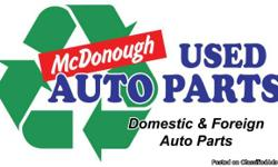 Need A Part For Your Vehicle? Before buying new save money by getting recycled parts and in most cases get a better warranty just call McDonough Auto Parts, family owned and operated we have been in business since 1971! We have 3 locations with over 3000