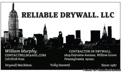RELIABLE DRYWALL LLC WILLOW GROVE, PA WILLIAM MURPHY 267-628-6251 RELIABLEDRYWALL.NET PA-123814 FULLY LICENSED AND INSURED