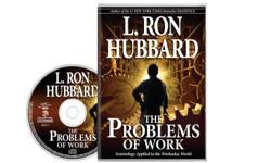 Seven-tenths of your life will be spent working - here are solutions to bring stability and sanity to the workplace.  Buy And Listen to THE PROBLEMS OF WORK Audio-book By L.RON HUBBARD  Price: $25, 3 CD's - FREE SHIPPING  Purchasing can