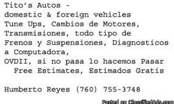 Tito's Autos - Free Estimates For any questions call Humberto Reyes (760) 755-3748 Tune Ups, Motors, Transmissions, All types of Brakes & Suspensions, & More Free Estimates