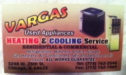WE SELL USED WASHERS, DRYERS, REFRIGERATORS, & STOVES. heater ALL MAKES AND MODELS 25 YEARS EXPERIENCE & HONEST WORK DONE $25 SERVICE CALL CHARGE Service call charge for AIR CONDITIONING UNIT and center air for $45.00 do you need your air conditioner