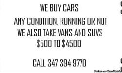 We Buy Cars Any Condition Running OR Not All Types In Models We Also Take Junk Cars Used Cars New Cars Anything That Even Needs Bodywork Motor Work Trannsmison Work Any Car Any Condition We Pay Top Dollar Call For A Quote 347-394-9770
